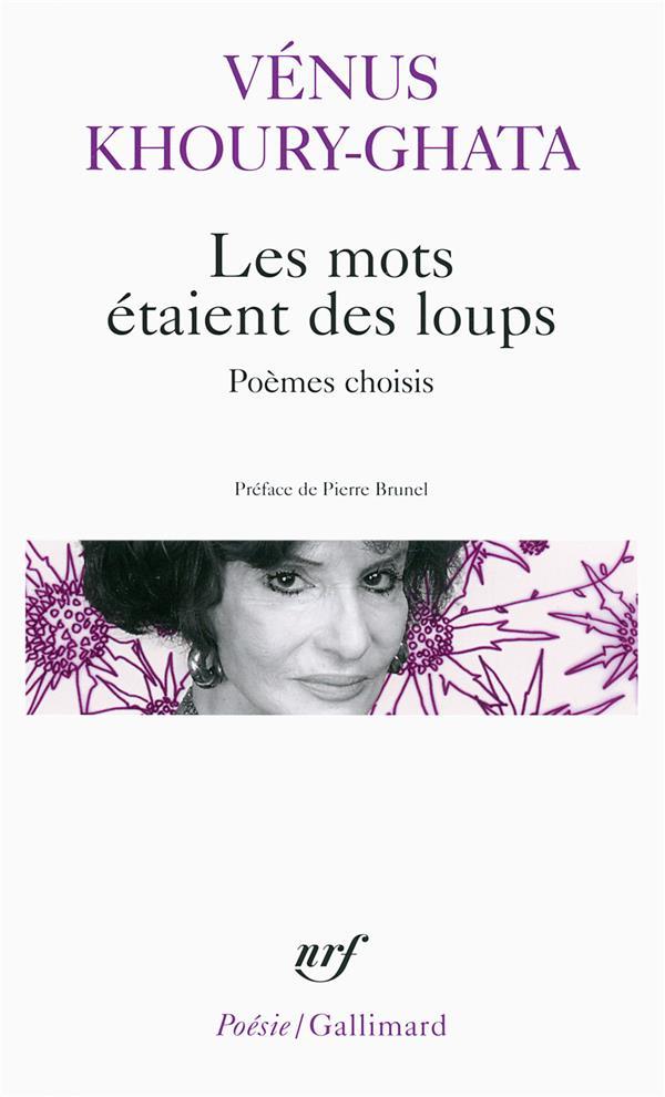 LES MOTS ETAIENT DES LOUPS - POEMES CHOISIS KHOURY-GHATA/BRUNEL Gallimard