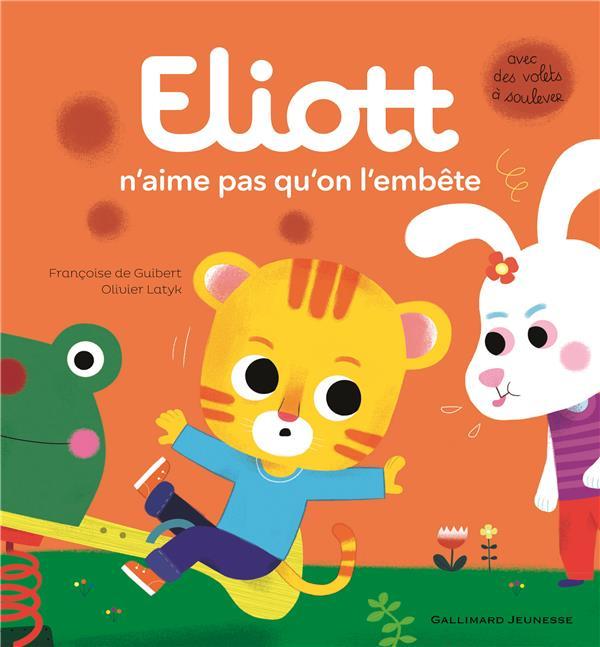 ELIOTT N'AIME PAS QU'ON L'EMBETE Latyk Olivier Gallimard-Jeunesse