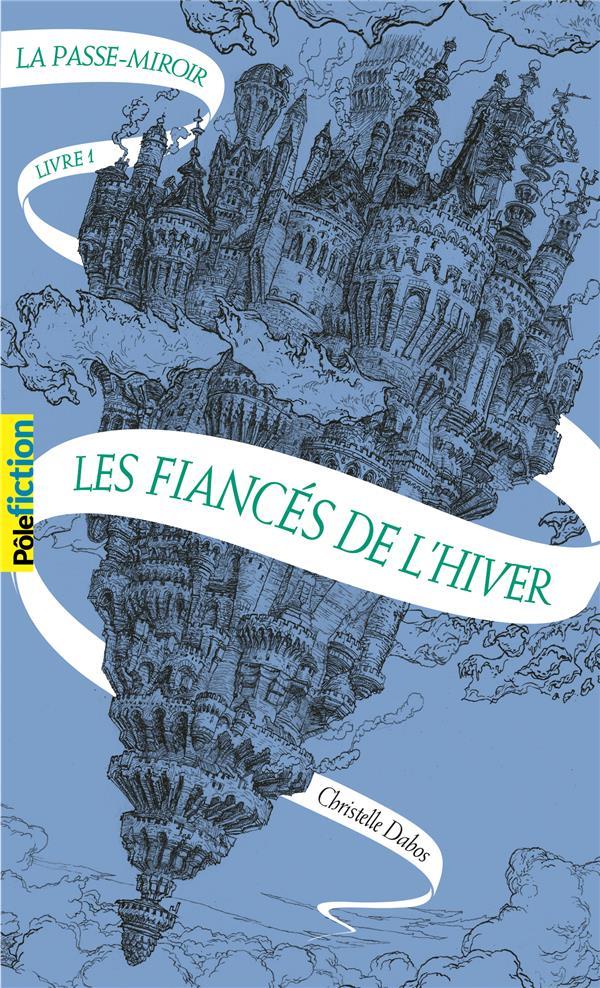 LA PASSE-MIROIR (TOME 1-LES FIANCES DE L'HIVER) DABOS CHRISTELLE Gallimard-Jeunesse
