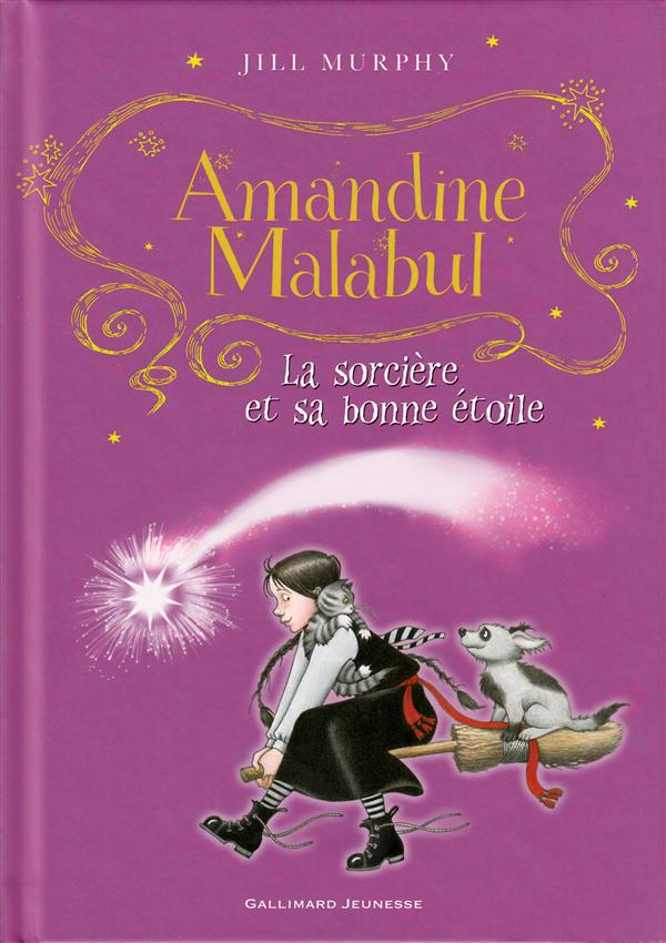 AMANDINE MALABUL, LA SORCIERE ET SA BONNE ETOILE MURPHY JILL Gallimard-Jeunesse