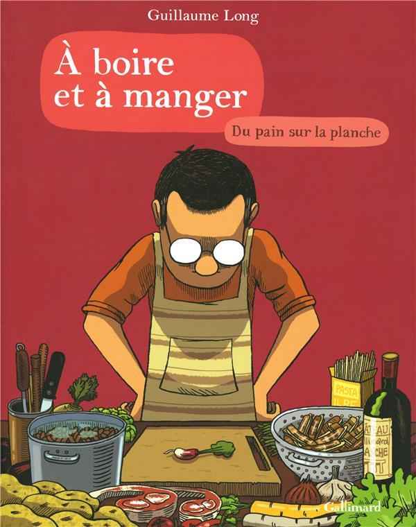 A BOIRE ET A MANGER T3 Long Guillaume Gallimard