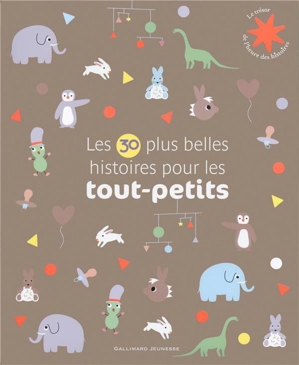 LES 30 PLUS BELLES HISTOIRES POUR LES TOUT PETITS COLLECTIF Gallimard-Jeunesse