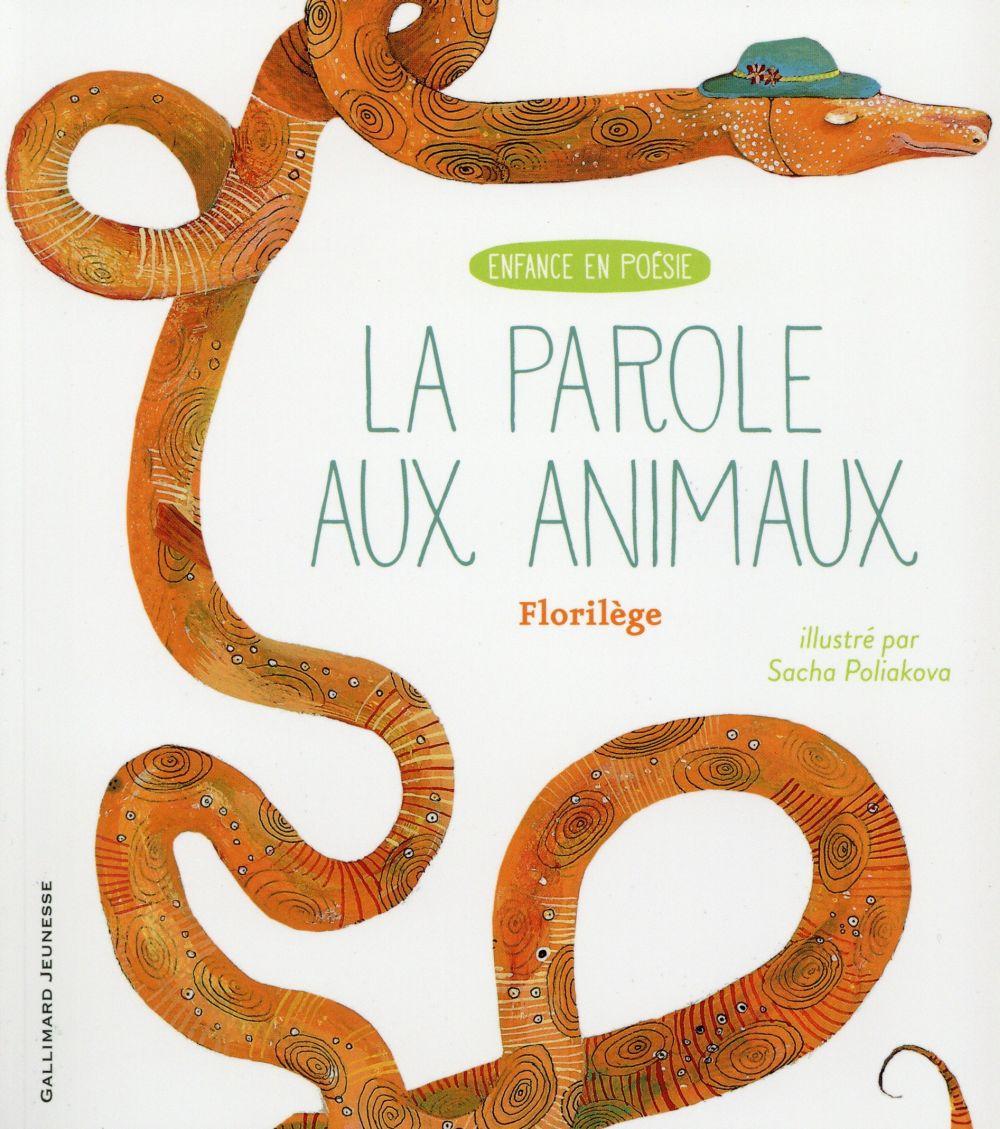 LA PAROLE AUX ANIMAUX - FLORILEGE POLIAKOVA SACHA Gallimard-Jeunesse