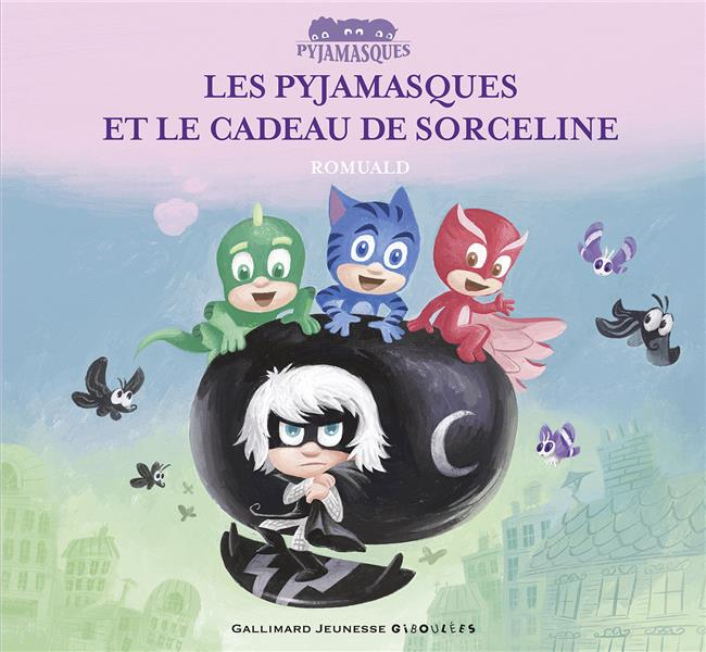 LES PYJAMASQUES ET LE CADEAU DE SORCELINE Romuald Gallimard-Jeunesse Giboulées