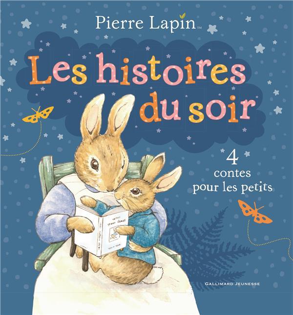 PIERRE LAPIN : LES HISTOIRES DU SOIR - 4 CONTES POUR LES PETITS  Gallimard-Jeunesse