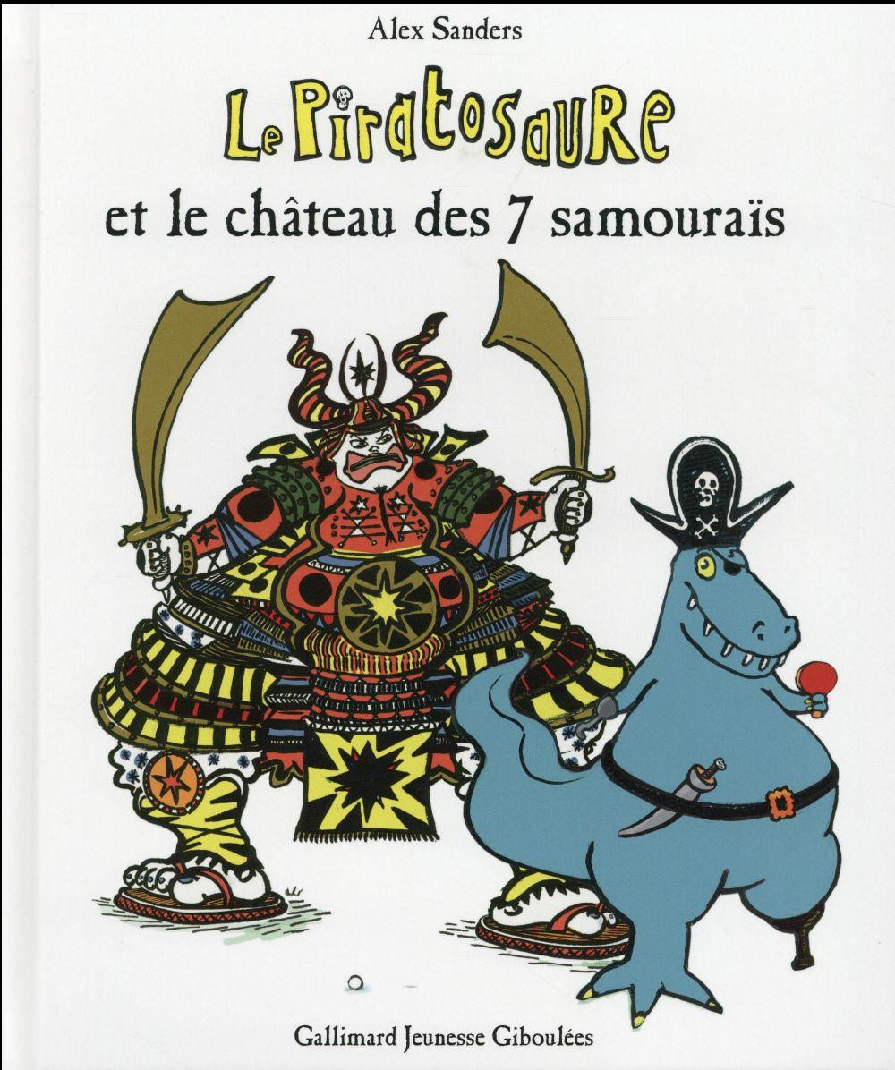 LE PIRATOSAURE ET LE CHATEAU DES 7 SAMOURAIS SANDERS ALEX Gallimard-Jeunesse Giboulées