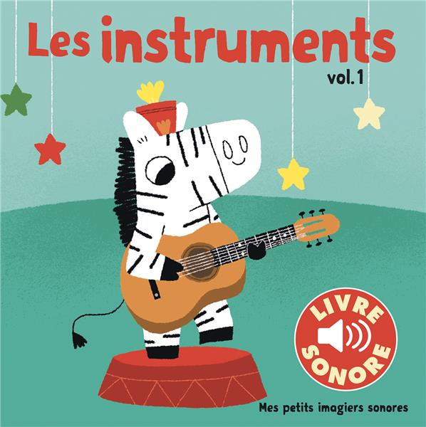COLLECTIF - LES INSTRUMENTS (TOME 1) - 6 SONS A ECOUTER, 6 IMAGES A REGARDER