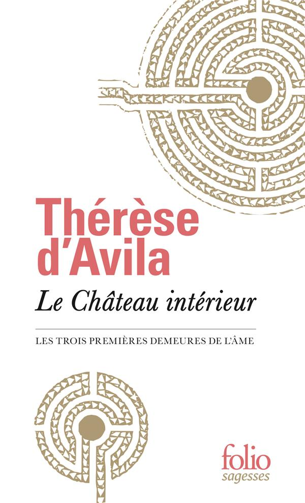 LE CHATEAU INTERIEUR - LES TRO THERESE D-AVILA GALLIMARD
