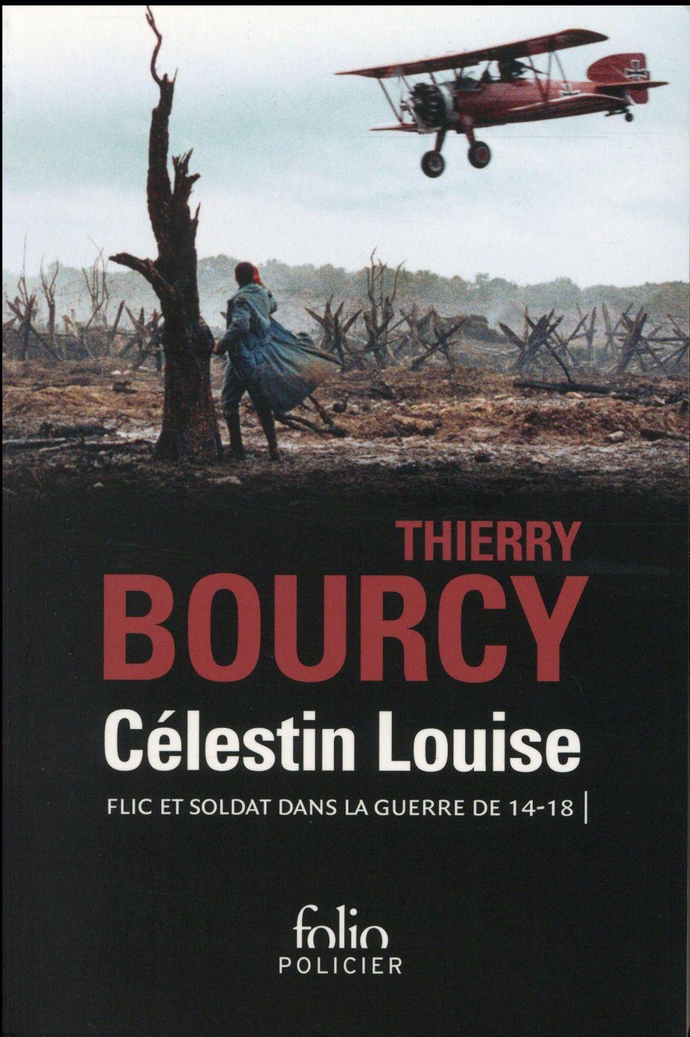 CELESTIN LOUISE, FLIC ET SOLDAT DANS LA GUERRE DE 14-18 BOURCY, THIERRY Gallimard