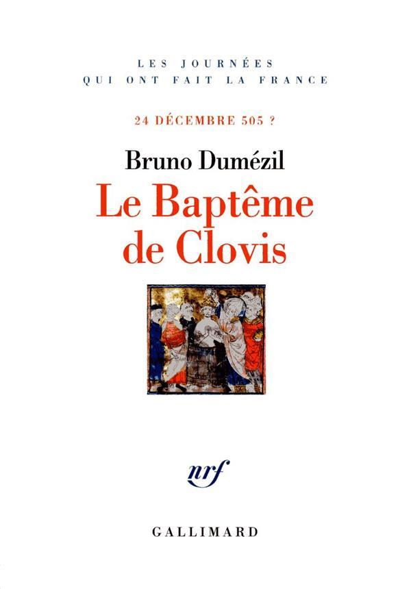 LE BAPTEME DE CLOVIS - 24 DECEMBRE 505 ? DUMEZIL BRUNO GALLIMARD