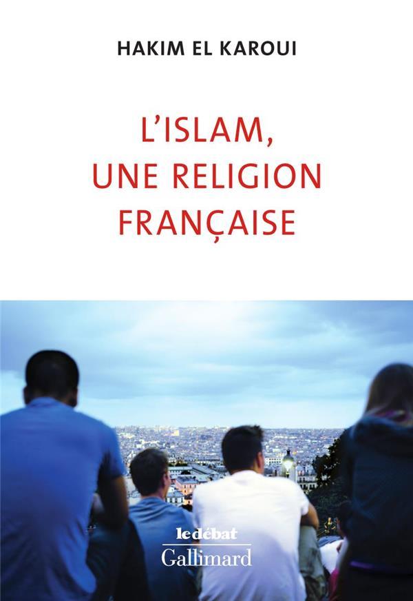 L'ISLAM, UNE RELIGION FRANCAISE EL KAROUI HAKIM GALLIMARD