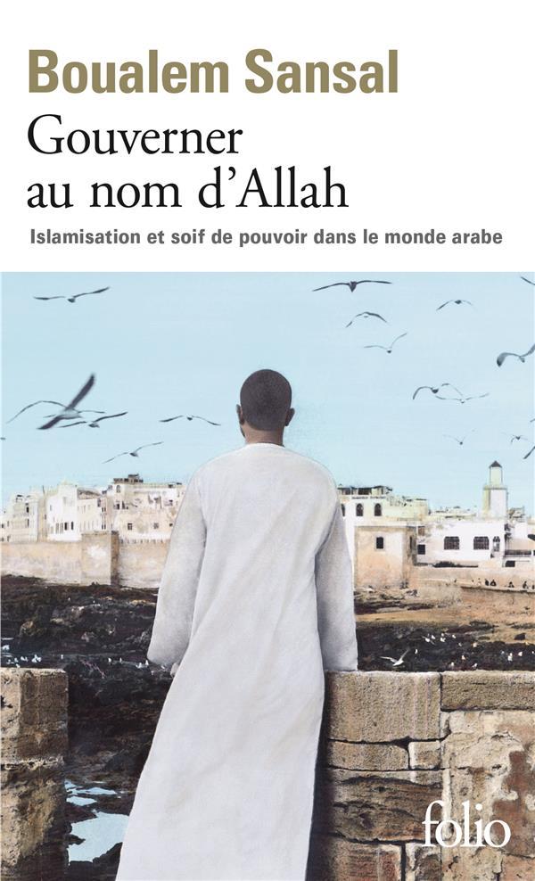 GOUVERNER AU NOM D'ALLAH - ISLAMISATION ET SOIF DE POUVOIR DANS LE MONDE ARABE