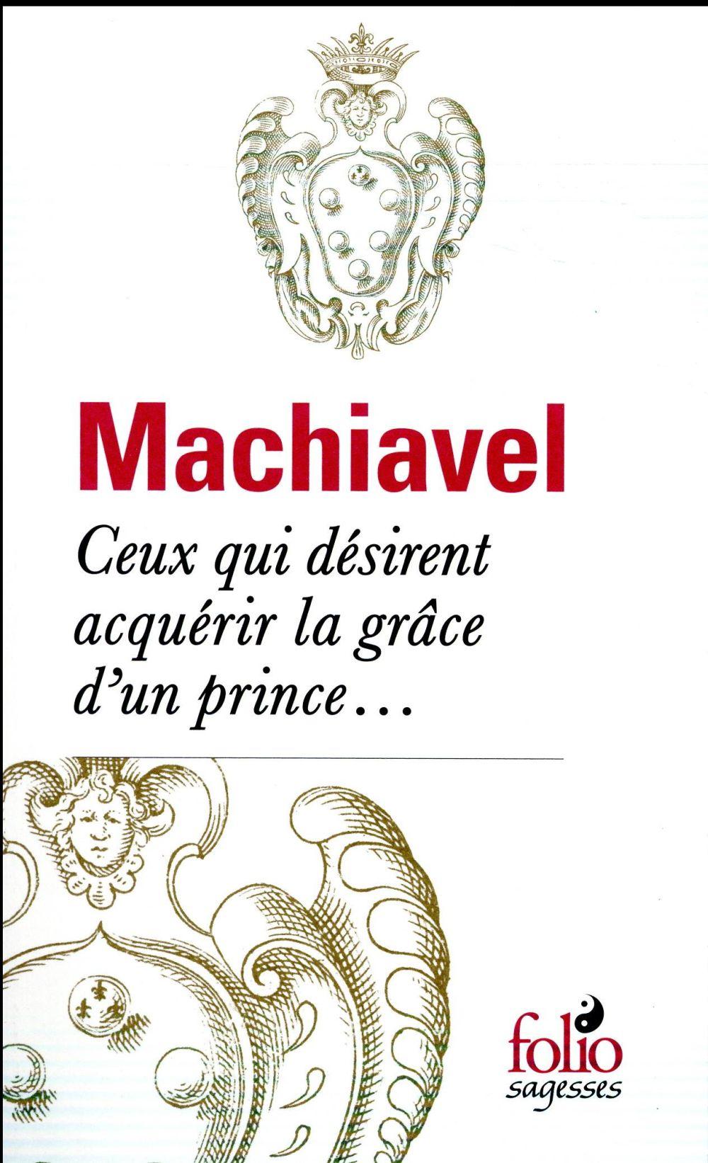 CEUX QUI DESIRENT ACQUERIR LA GRACE D'UN PRINCE... MACHIAVEL NICOLAS Gallimard