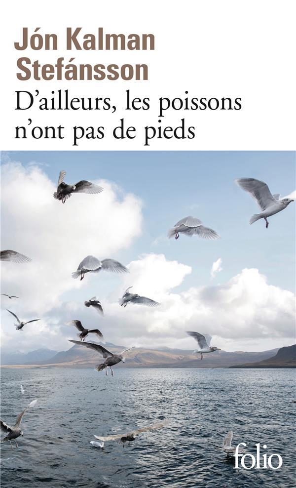 D'AILLEURS, LES POISSONS N'ONT PAS DE PIEDS - CHRONIQUE FAMILIALE STEFANSSON JON KALMA Gallimard