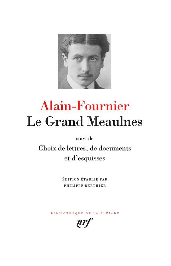 LE GRAND MEAULNES  -  CHOIX DE LETTRES ET DOCUMENTS DIVERS FOURNIER, ALAIN NC