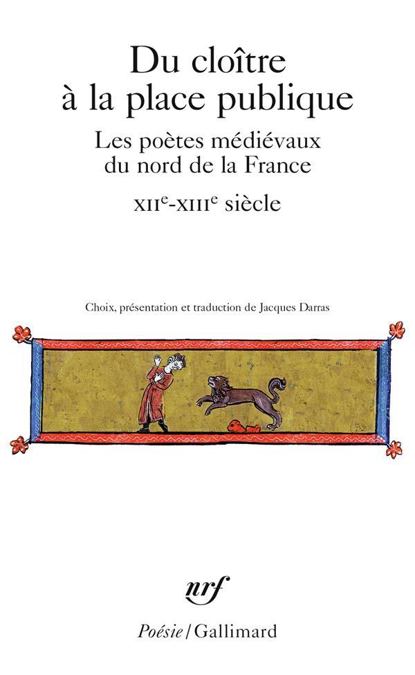 DU CLOITRE A LA PLACE PUBLIQUE - LES POETES MEDIEVAUX DU NORD DE LA FRANCE (XIIE-XIVE SIECLE)