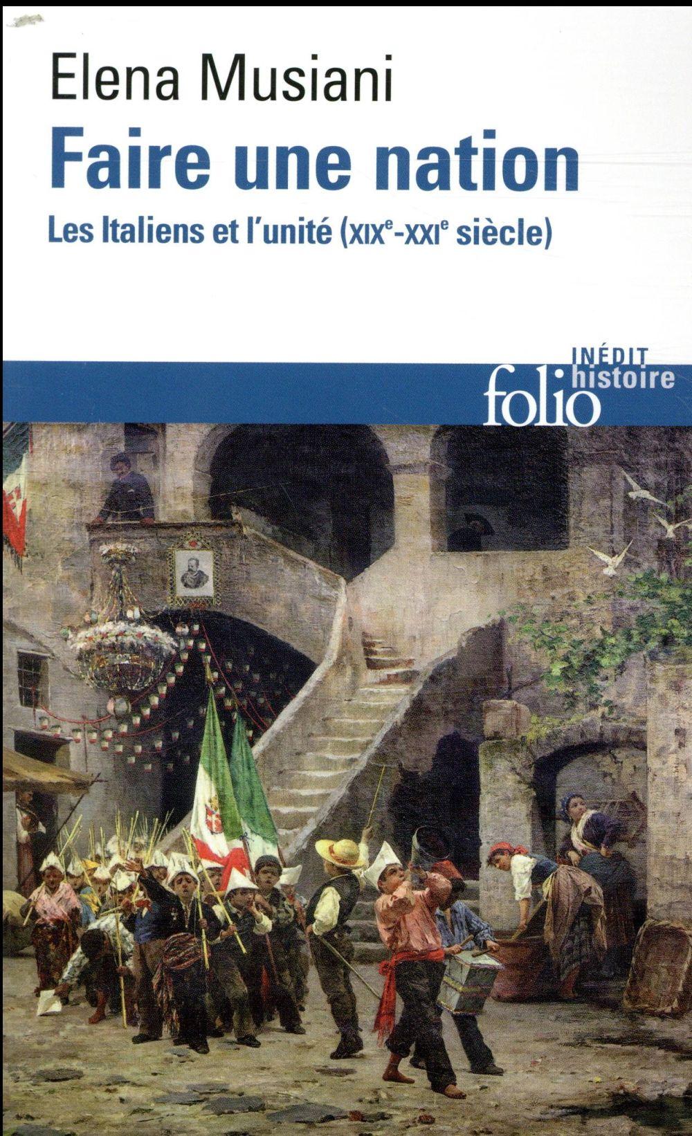 FAIRE UNE NATION     LES ITALIENS ET L'UNITE (XIXE XXE SIECLE)
