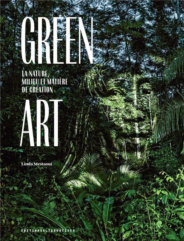 GREEN ART - LA NATURE, MILIEU ET MATIERE DE CREATION  GALLIMARD