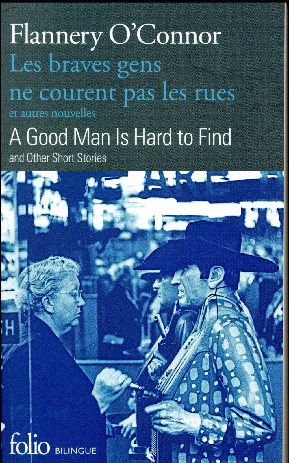 LES BRAVES GENS NE COURENT PAS LES RUES ET AUTRES NOUVELLESA GOOD MAN IS HARD TO FIND AND OTHER SHO O'CONNOR FLANNERY GALLIMARD