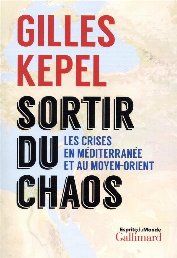 SORTIR DU CHAOS - LES CRISES E KEPEL GILLES GALLIMARD