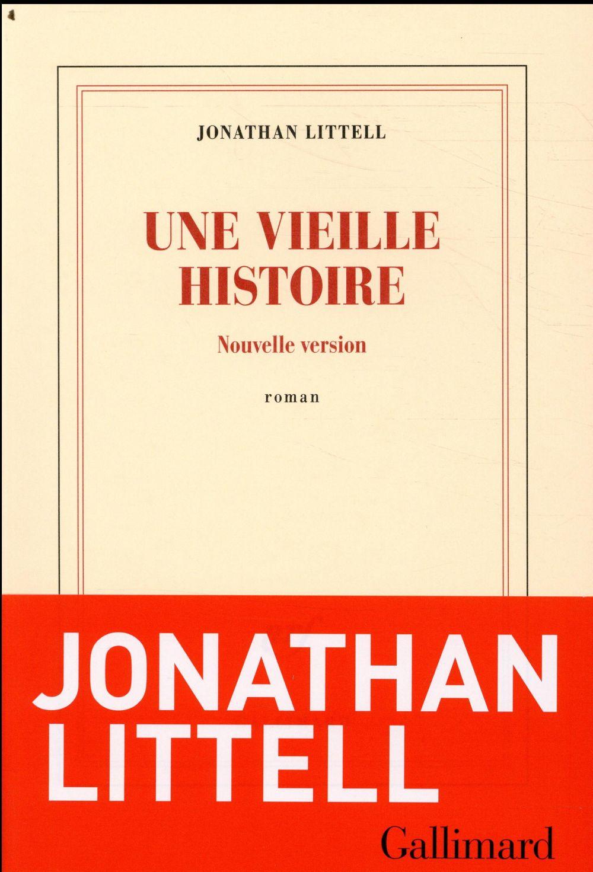 UNE VIEILLE HISTOIRE LITTELL JONATHAN GALLIMARD
