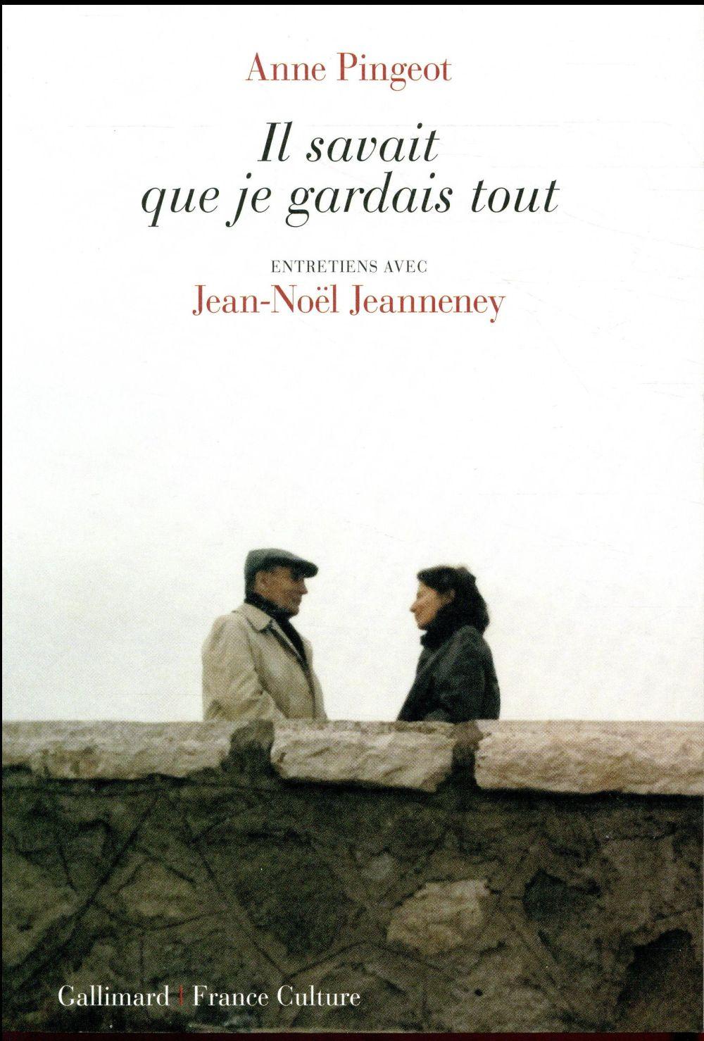 IL SAVAIT QUE JE GARDAIS TOUT - ENTRETIENS PINGEOT/JEANNENEY GALLIMARD
