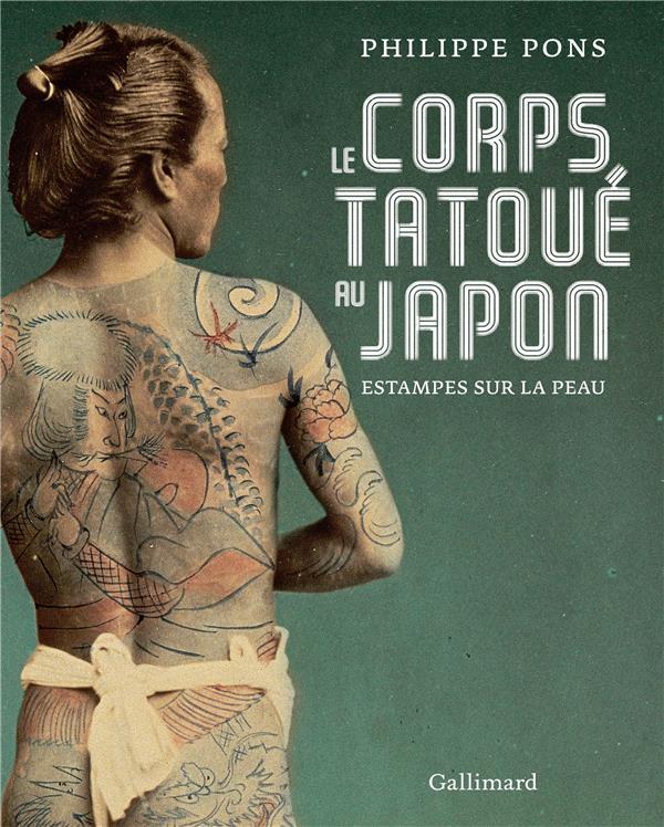 LE CORPS TATOUE AU JAPON - EST PONS PHILIPPE GALLIMARD