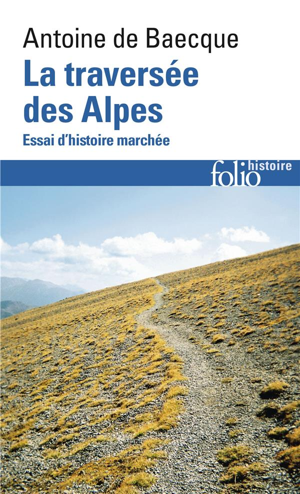 LA TRAVERSEE DES ALPES  -  ESSAI D'HISTOIRE MARCHEE BAECQUE ANTOINE DE GALLIMARD
