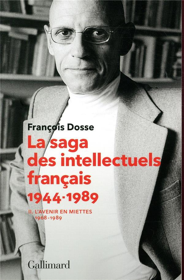 LA SAGA DES INTELLECTUELS FRANCAIS 1944-1989 T.2  -  L'AVENIR EN MIETTES (1968-1989) DOSSE FRANCOIS GALLIMARD