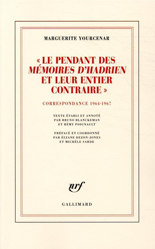 LE PENDANT DES MEMOIRES D'HADRIEN ET LEUR ENTIER CONTRAIRE  -  CORRESPONDANCE 1964-1967
