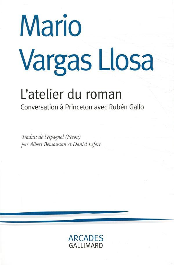 L'ATELIER DU ROMAN - CONVERSATION A PRINCETON AVEC RUBEN GALLO GALLO/VARGAS LLOSA GALLIMARD