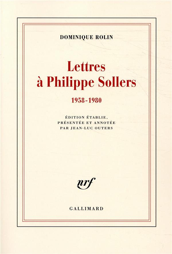 LETTRES A PHILIPPE SOLLERS - (1958-1980) ROLIN DOMINIQUE GALLIMARD