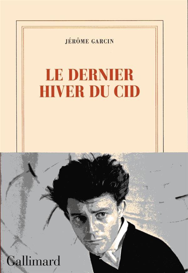 GARCIN JEROME - LE DERNIER HIVER DU CID