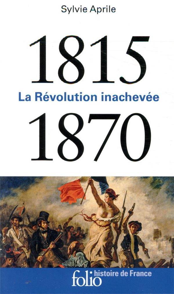 1815-1870  -  LA REVOLUTION INACHEVEE APRILE, SYLVIE GALLIMARD