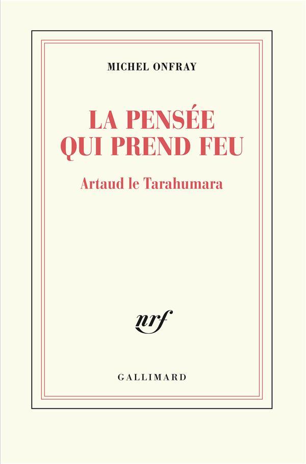 LA PENSEE QUI PREND FEU - ARTAUD LE TARAHUMARA ONFRAY MICHEL GALLIMARD