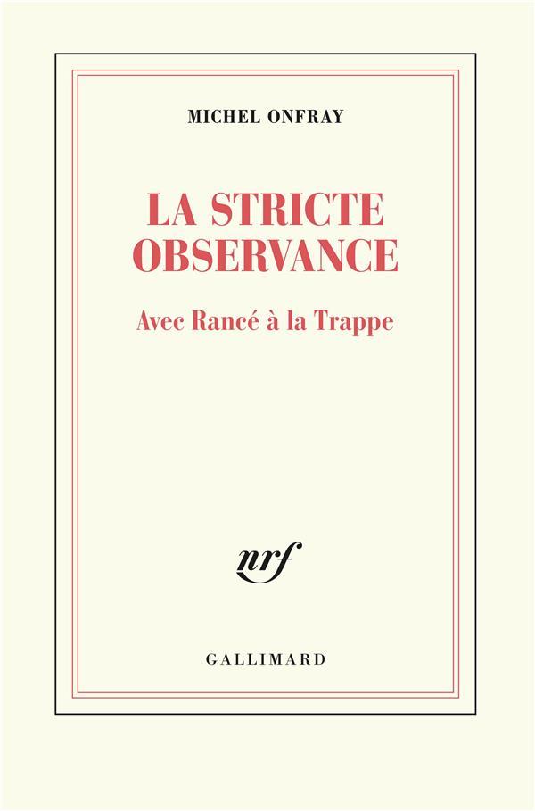 LA STRICTE OBSERVANCE - AVEC RANCE A LA TRAPPE ONFRAY MICHEL GALLIMARD
