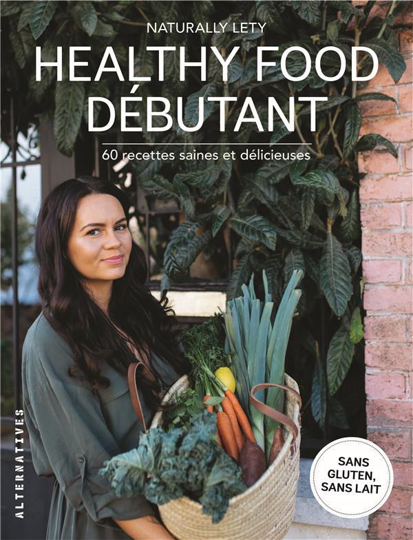 HEALTHY FOOD DEBUTANT - 60 RECETTES SAINES ET DELICIEUSES MARTEL LAETITIA GALLIMARD