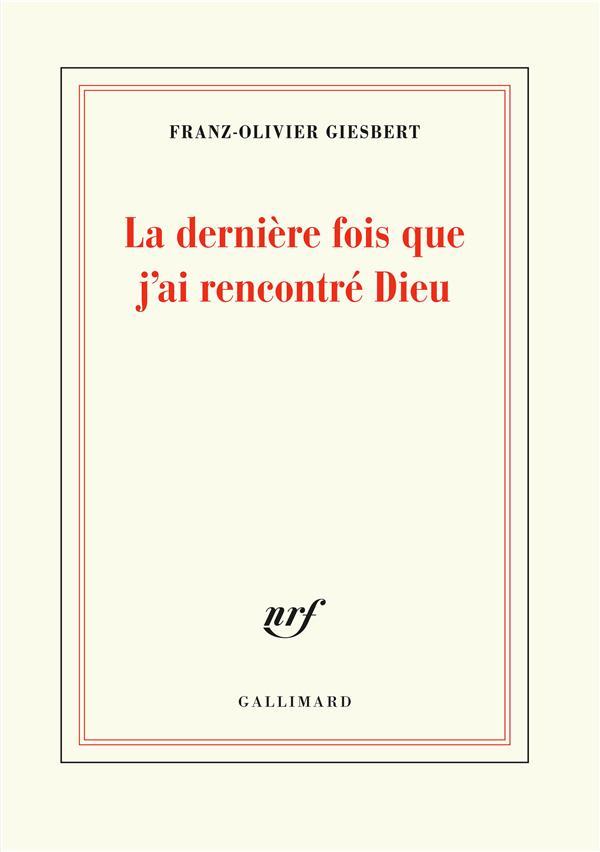 LA DERNIERE FOIS QUE J'AI RENCONTRE DIEU GIESBERT F-O. GALLIMARD