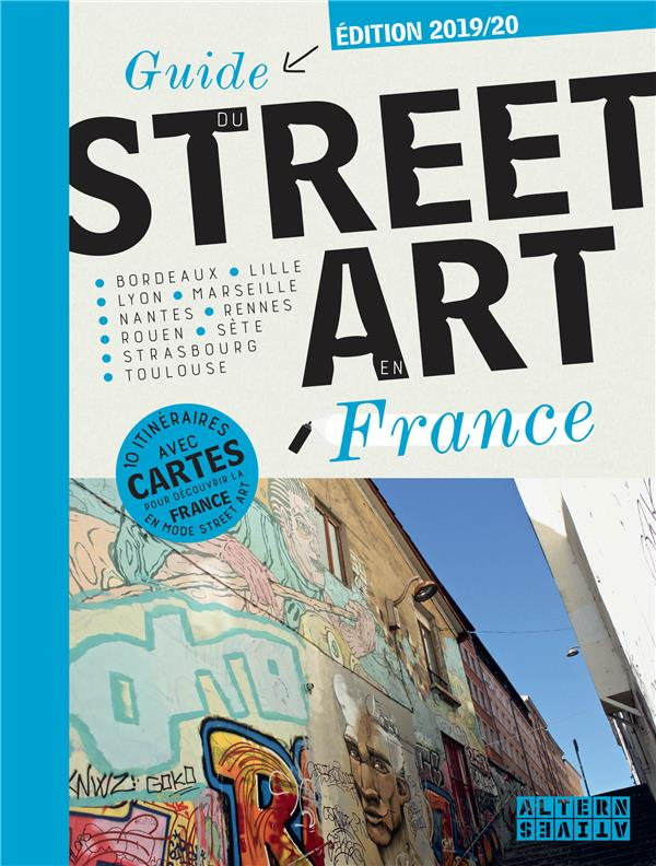 GUIDE DU STREET ART EN FRANCE COLLECTIF ALTERNATIVES