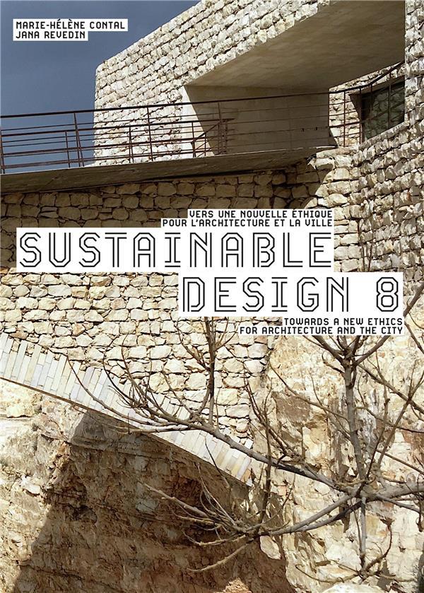 SUSTAINABLE DESIGN 8 - VERS UNE NOUVELLE ETHIQUE POUR L'ARCHTECTURE ET LA VILLETOWARDS A NEW ETHICS