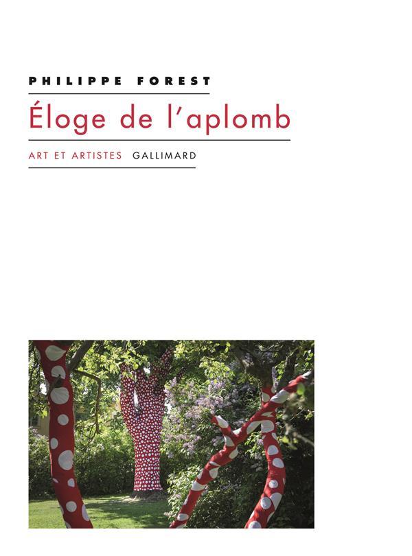 ELOGE DE L'APLOMB - ET AUTRES TEXTES SUR L'ART ET LA PEINTURE
