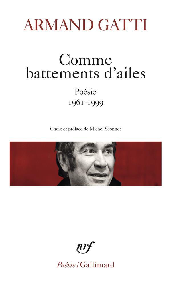 COMME BATTEMENTS D'AILES - POESIE 1961-1999 GATTI ARMAND GALLIMARD