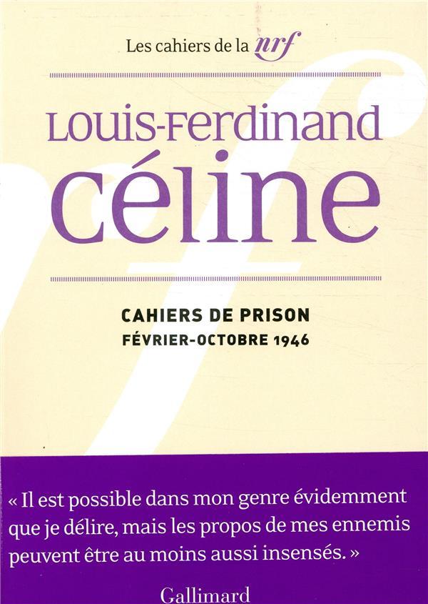 CAHIERS DE PRISON - (FEVRIER - OCTOBRE 1946) CELINE L-F GALLIMARD