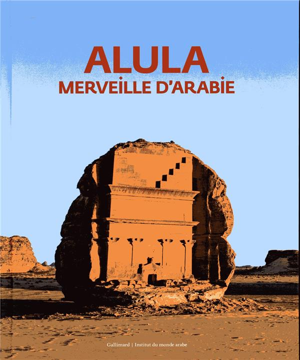 ALULA, OASIS D'ARABIE COLLECTIF GALLIMARD