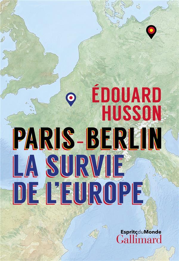 PARIS-BERLIN : LA SURVIE DE L'EUROPE HUSSON EDOUARD GALLIMARD