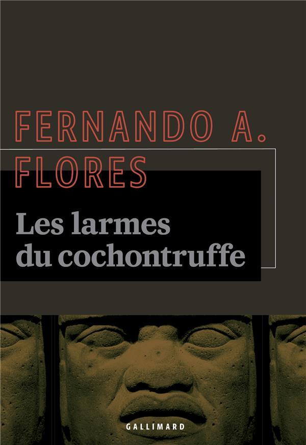 LES LARMES DU COCHONTRUFFE FLORES, FERNANDO A. GALLIMARD