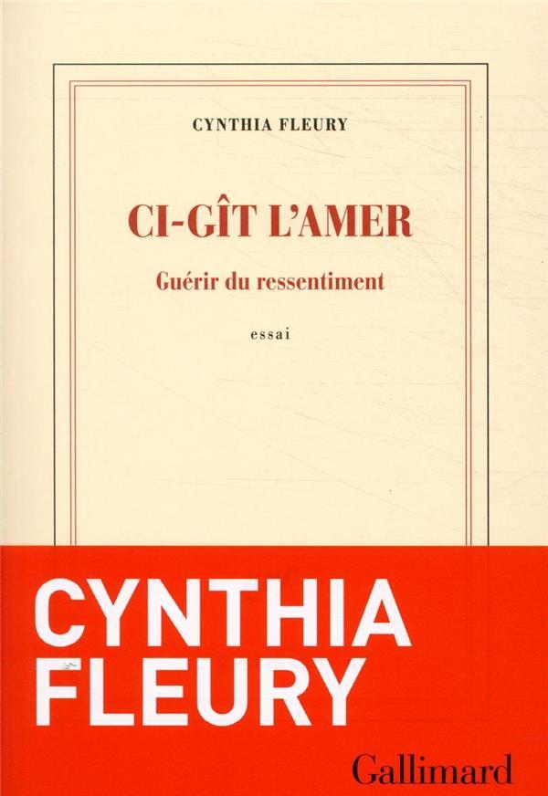 CI-GIT L'AMER  -  GUERIR DU RESSENTIMENT FLEURY CYNTHIA GALLIMARD