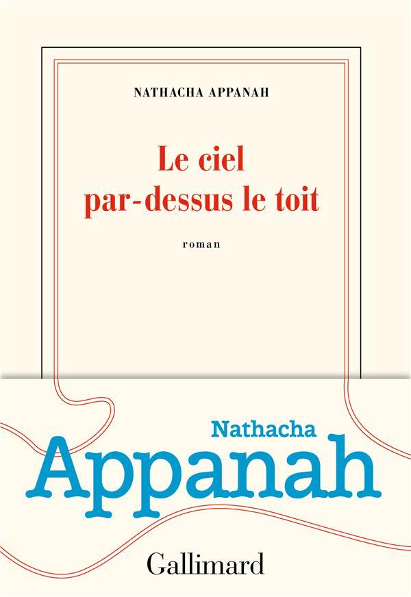 LE CIEL PAR-DESSUS LE TOIT APPANAH NATHACHA GALLIMARD