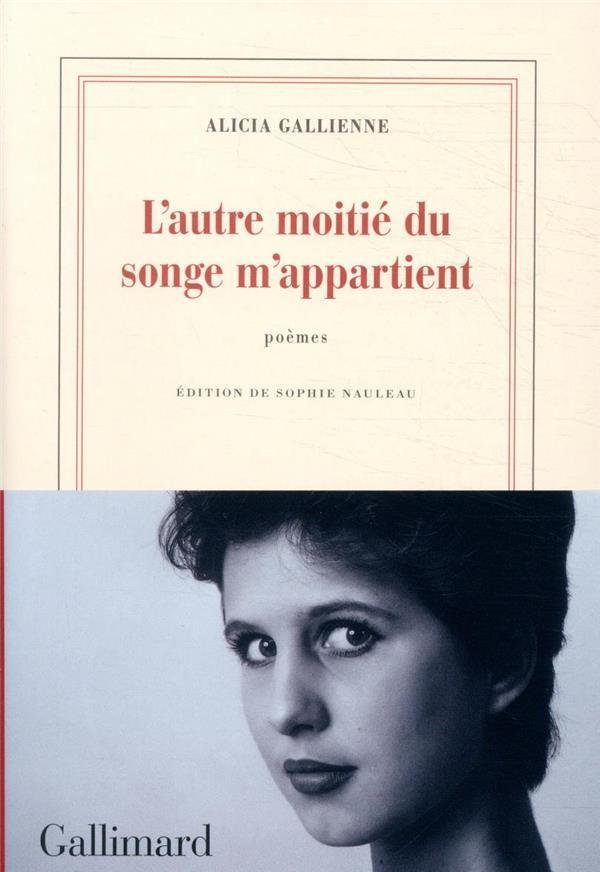 L'AUTRE MOITIE DU SONGE M'APPARTIENT GALLIENNE ALICIA GALLIMARD