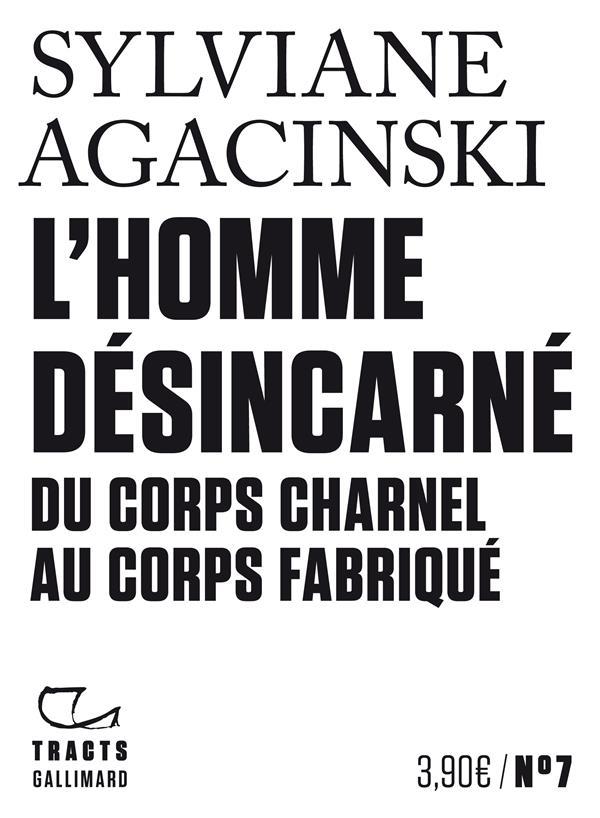 L'HOMME DESINCARNE  -  DU CORPS CHARNEL AU CORPS FABRIQUE AGACINSKI SYLVIANE GALLIMARD